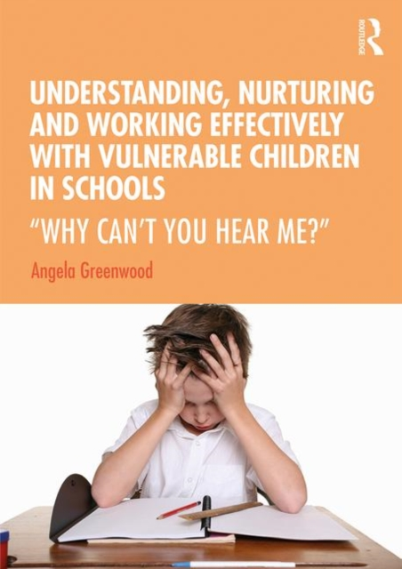 "Understanding, Nurturing and Working Effectively with Vulnerable Children in Schools : ""Why Can't You Hear Me?"""