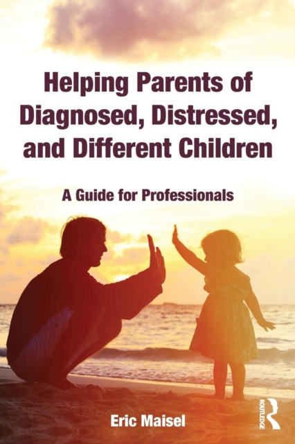 Helping Parents of Diagnosed, Distressed, and Different Children : A Guide for Professionals