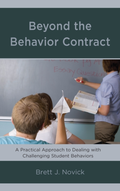 Beyond the Behavior Contract : A Practical Approach to Dealing with Challenging Student Behaviors