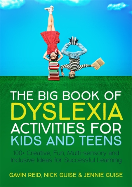 The Big Book of Dyslexia Activities for Kids and Teens : 100+ Creative, Fun, Multi-Sensory and Inclusive Ideas for Successful Learning